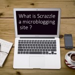 So, what is Scrazzle – Microblogging site