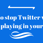 How to stop Twitter videos auto playing and save data