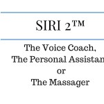 SIRI 2™ – The Voice Coach, The Personal Assistant or The Massager